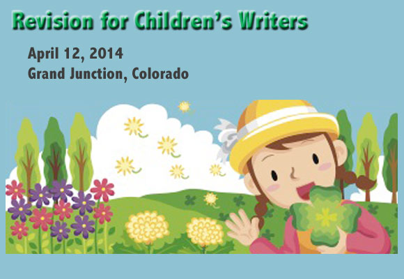 """Revision for Children's Writers"" April 12, 2014 Grand Junction, Colorado Continued by popular demand, the West Slope Revision Workshop returns. Gail Yerbic, Head of Youth Services from Mesa County Library District will be the keynote speaker. The remainder of the workshop will be hands-on revision and critiquing (picture books -YA). Look for more information in December."